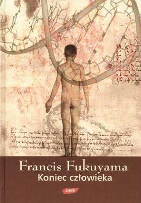 Francis Fukuyama - Koniec człowieka