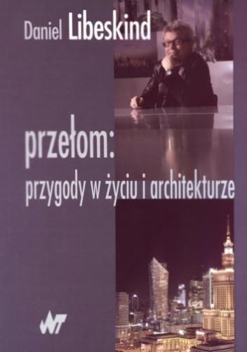 Daniel Libeskind - Przełom: przygody w życiu i architekturze
