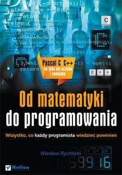 Wiesław Rychlicki - Od matematyki do programowania. Wszystko, co każdy programista wiedzieć powinien