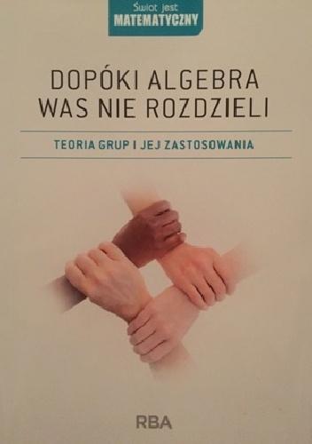 Javier Fresán - Dopóki algebra was nie rozdzieli. Teoria grup i jej zastosowania.