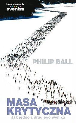 Philip Ball - Masa krytyczna. Jak jedno z drugiego wynika