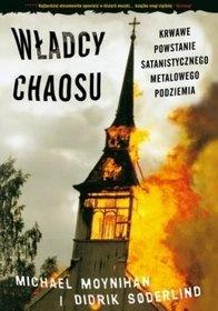 Michael Moynihan - Władcy chaosu - krwawe powstanie satanistycznego metalowego podziemia