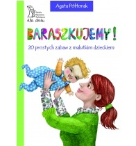 Agata Półtorak - Baraszkujemy! 20 prostych zabaw z malutkim dzieckiem