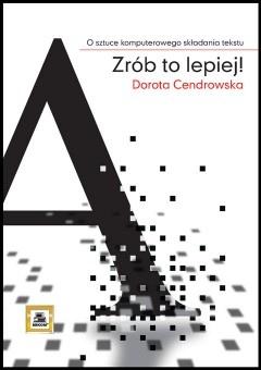 Dorota Cendrowska - Zrób to lepiej! O sztuce komputerowego składania tekstu