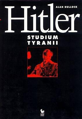 Alan Bullock - Hitler. Studium tyranii