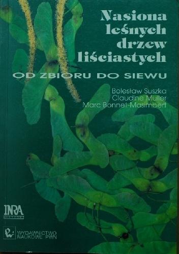 Bolesław Suszka - Nasiona leśnych drzew liściastych. Od zbioru do siewu