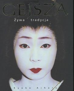 Kyoko Aihara - Gejsza. Żywa tradycja