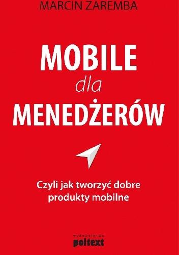 Marcin Zaremba - Mobile dla menedżerów czyli jak tworzyć dobre produkty mobilne