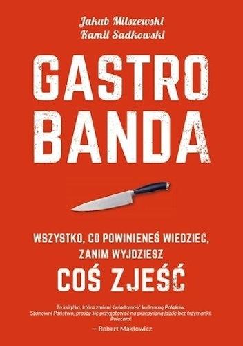Jakub Milszewski - Gastrobanda. Wszystko, co powinieneś wiedzieć, zanim wyjdziesz coś zjeść