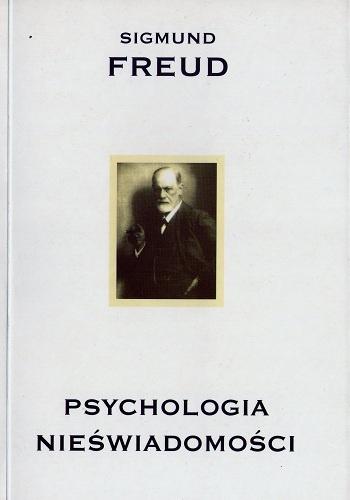 Sigmund Freud - Psychologia nieświadomości