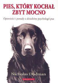 Nicholas Dodman - Pies, który kochał zbyt mocno