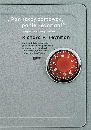 """Richard Phillips Feynman - """"Pan raczy żartować, panie Feynman!"""". Przypadki ciekawego człowieka"""