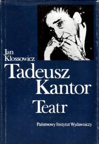 Jan Kłossowicz - Tadeusz Kantor. Teatr