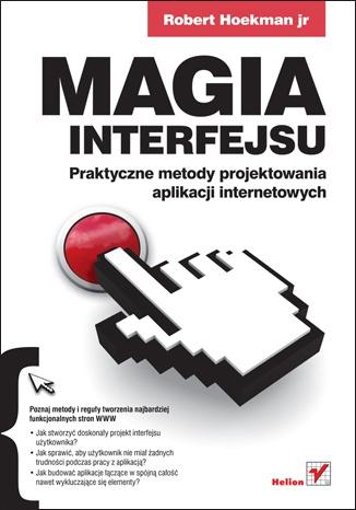 Robert Hoekman - Magia interfejsu. Praktyczne metody projektowania aplikacji internetowych