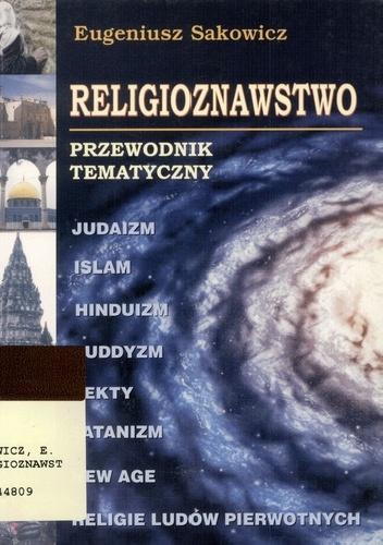 Eugeniusz Sakowicz - Religioznawstwo. Przewodnik tematyczny.