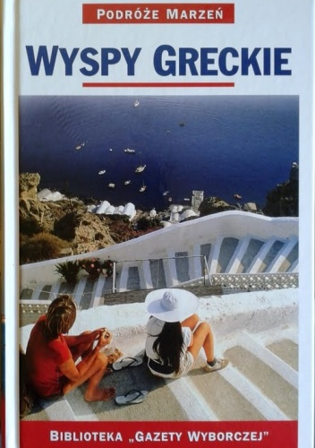 praca zbiorowa - Wyspy greckie. Podróże marzeń