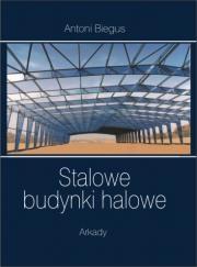 Antoni Biegus - Stalowe budynki halowe