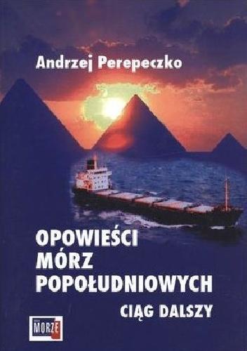 Andrzej Perepeczko - Opowieści mórz popołudniowych. Ciąg dalszy. Statek Spokojnej Starości