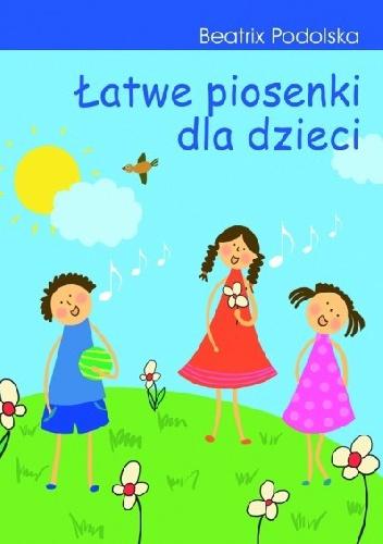 Beatrix Podolska - Łatwe piosenki dla dzieci