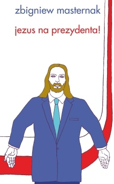 Zbigniew Masternak - Jezus na prezydenta!