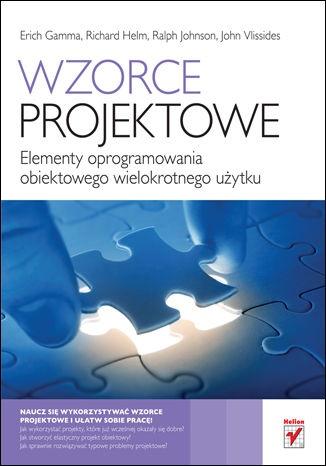Erich Gamma - Wzorce projektowe. Elementy oprogramowania obiektowego wielokrotnego użytku