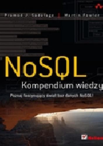 Martin Fowler - NoSQL. Kompendium wiedzy