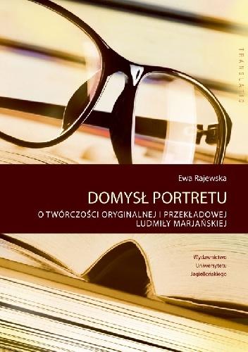 Ewa Rajewska - Domysł portretu. O twórczości oryginalnej i przekładowej Ludmiły Marjańskiej