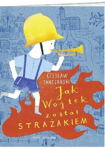 Czesław Janczarski - Jak Wojtek został strażakiem