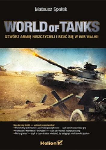 Mateusz Spałek - World of Tanks. Stwórz armię niszczycieli i rzuć się w wir walki!