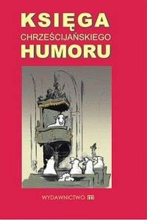 praca zbiorowa - Księga chrześcijańskiego humoru