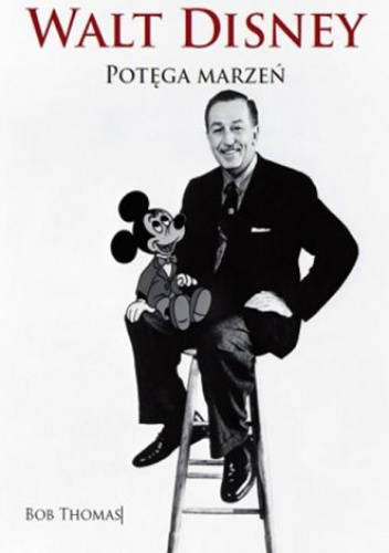 Bob Thomas - Walt Disney. Potęga marzeń