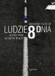 Krzysztof Pałys - Ludzie 8 dnia. Autostopem do Matki Teresy