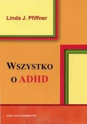 Linda Pfiffner - Wszystko o ADHD