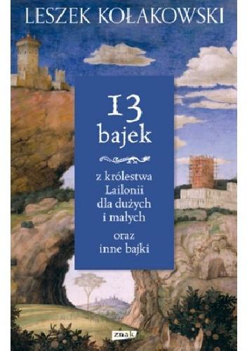 Leszek Kołakowski - 13 bajek z królestwa Lailonii dla dużych i małych oraz inne bajki