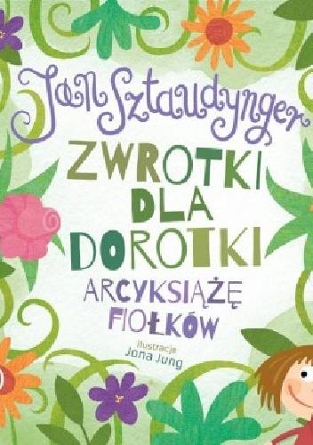 Jan Izydor Sztaudynger - Zwrotki dla Dorotki. Arcyksiążę fiołków