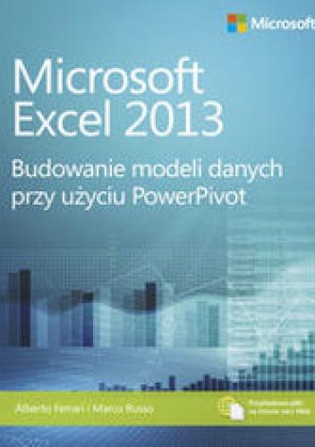 Alberto Ferrari - Microsoft Excel 2013. Budowanie modeli danych przy użyciu PowerPivot