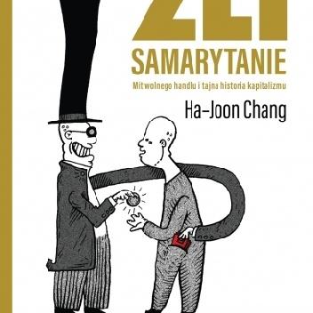 Ha-Joon Chang - Źli Samarytanie. Mit wolnego handlu i tajna historia kapitalizmu