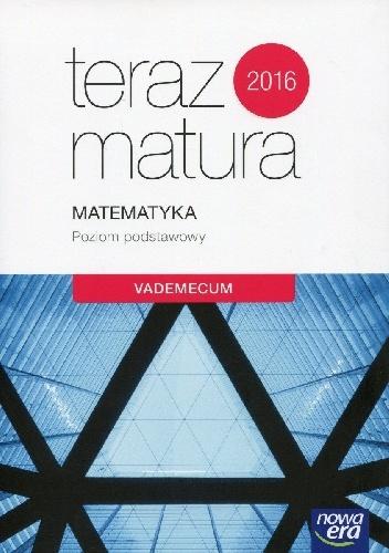 Jerzy Janowicz - Teraz matura 2016. Matematyka. Vademecum. Poziom podstawowy