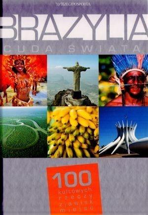 praca zbiorowa - Brazylia. Cuda świata. 100 kultowych rzeczy, zjawisk, miejsc