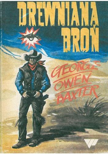 George Owen Baxter - Drewniana broń