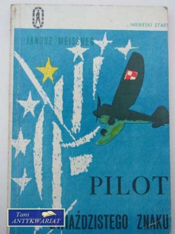 Janusz Meissner - Pilot gwiaździstego znaku
