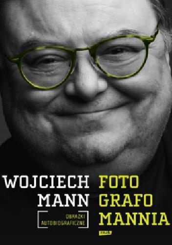 Wojciech Mann - Fotografomannia. Obrazki autobiograficzne