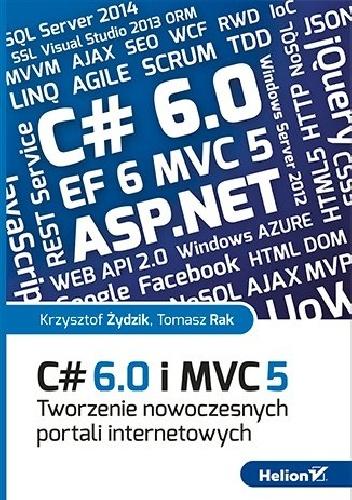 Tomasz Rak - C# 6.0 i MVC 5. Tworzenie nowoczesnych portali internetowych