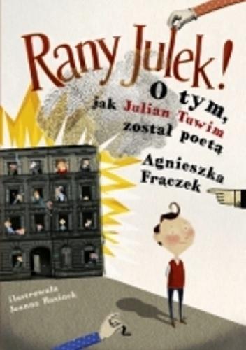 Agnieszka Frączek - Rany Julek! O tym, jak Julian Tuwim został poetą