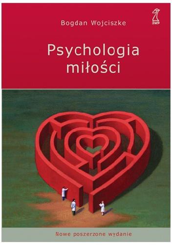 Bogdan Wojciszke - Psychologia miłości. Intymność. Namiętność. Zobowiązanie