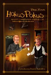 Paul Kieve - HOKUS-POKUS. Opowieść o znamienitych magikach i ich zadziwiających dokonaniach.