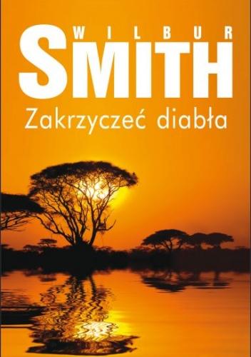 Wilbur Smith - Zakrzyczeć diabła