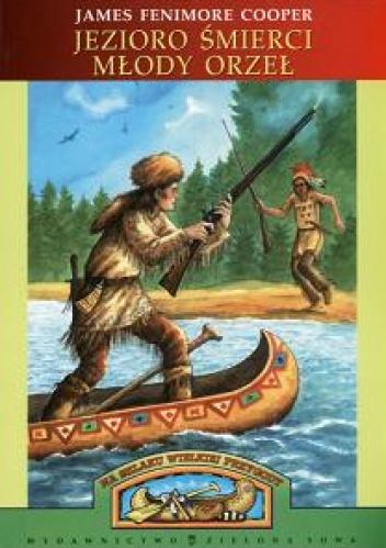 James Fenimore Cooper - Jezioro śmierci. Młody Orzeł