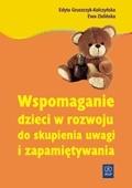 Edyta Gruszczyk-Kolczyńska - Wspomaganie dzieci w rozwoju zdolności do skupiania uwagi i zapamiętywania