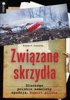 Robert Zawada - Związane skrzydła. Dlaczego polskie samoloty spadają. Raport pilota